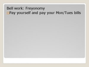 Bell work Freyonomy Pay yourself and pay your