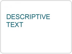 DESCRIPTIVE TEXT THEORY DEFINITION o The text lists