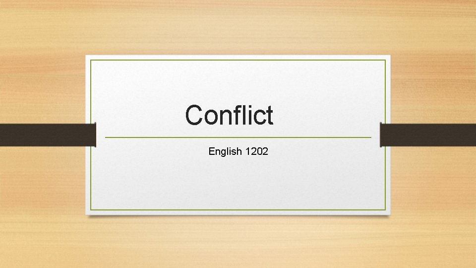 Conflict English 1202 What is conflict A conflict