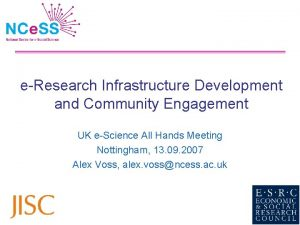 eResearch Infrastructure Development and Community Engagement UK eScience