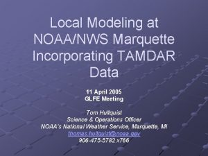 Local Modeling at NOAANWS Marquette Incorporating TAMDAR Data