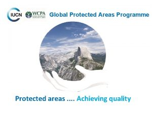 Global Protected Areas Programme Protected areas Achieving quality