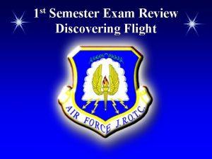 1 st Semester Exam Review Discovering Flight Flight