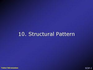 10 Structural Pattern Venkat Subramaniam SDP1 Structural Patterns