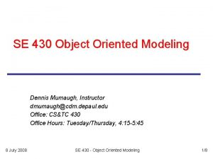 SE 430 Object Oriented Modeling Dennis Mumaugh Instructor