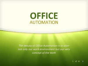 OFFICE AUTOMATION The beauty of Office Automation is