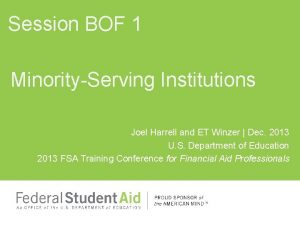 Session BOF 1 MinorityServing Institutions Joel Harrell and