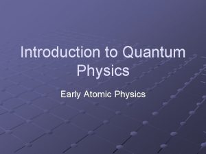 Introduction to Quantum Physics Early Atomic Physics What