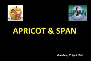 APRICOT SPAN Dunblane 25 April 2014 APRICOT SPAN
