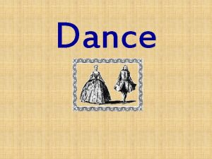 Dance What is Dance Dance and Movement What