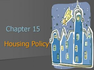 Chapter 15 Housing Policy Introduction A LowIncome Housing