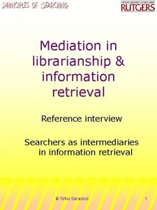 Mediation in librarianship information retrieval Reference interview Searchers