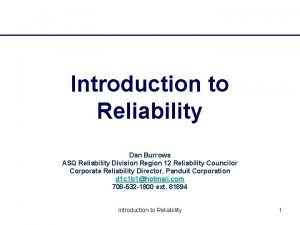 Introduction to Reliability Dan Burrows ASQ Reliability Division