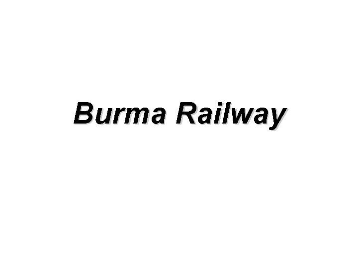 Burma Railway Burma Railway 1 If there had