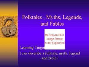 Folktales Myths Legends and Fables Learning Target I