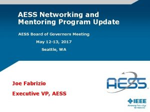 AESS Networking and Mentoring Program Update AESS Board