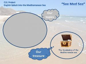 Our topics Environment Climate Our treasure The Vocabulary