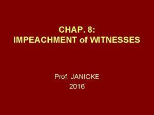CHAP 8 IMPEACHMENT of WITNESSES Prof JANICKE 2016