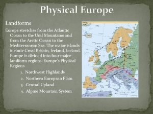 Physical Europe Landforms Europe stretches from the Atlantic