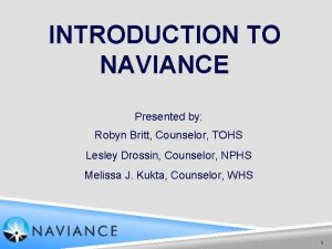 INTRODUCTION TO NAVIANCE Presented by Robyn Britt Counselor