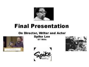 Final Presentation On Director Writer and Actor Spike