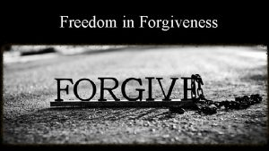 Freedom in Forgiveness 1 Forgiveness is a Command
