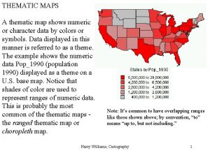 THEMATIC MAPS A thematic map shows numeric or