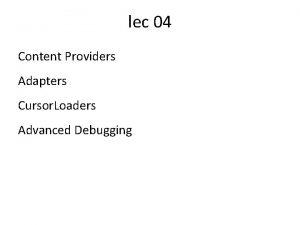 lec 04 Content Providers Adapters Cursor Loaders Advanced