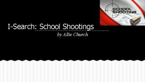 ISearch School Shootings by Allie Church What I