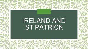 IRELAND ST PATRICK The Republic of Ireland Northern