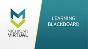 LEARNING BLACKBOARD Start Here Clicking on the Start