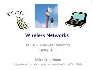 1 Wireless Networks COS 461 Computer Networks Spring