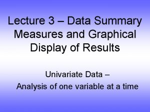 Lecture 3 Data Summary Measures and Graphical Display