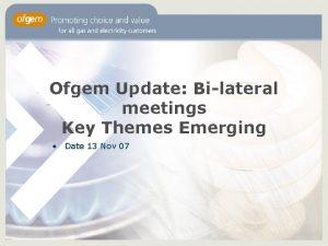Ofgem Update Bilateral meetings Key Themes Emerging Date