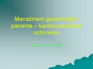Manament geriatrickho pacienta kardiovaskulrne ochorenia Dalibor Petr o