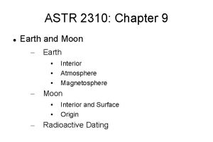 ASTR 2310 Chapter 9 Earth and Moon Earth