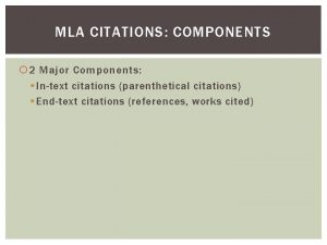 MLA CITATIONS COMPONENTS 2 Major Components Intext citations