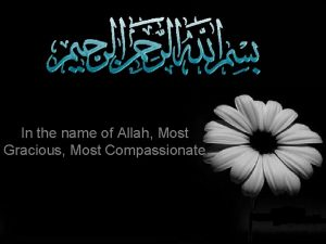 In the name of Allah Most Gracious Most