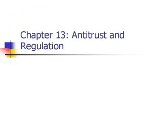 Chapter 13 Antitrust and Regulation Antitrust policy n