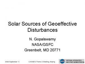 Solar Sources of Geoeffective Disturbances N Gopalswamy NASAGSFC