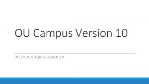 OU Campus Version 10 INTRODUCTION VERSION 10 Welcome
