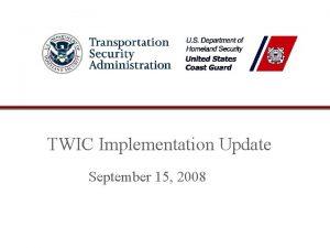 TWIC Implementation Update September 15 2008 Enrollment Enrollment