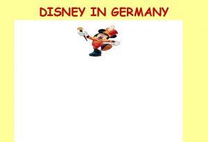 DISNEY IN GERMANY DISNEY strategy Why a new