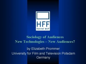 Sociology of Audiences New Technologies New Audiences by