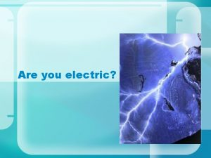 Are you electric Electric Charge Atoms gain or