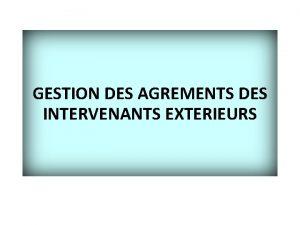 GESTION DES AGREMENTS DES INTERVENANTS EXTERIEURS INTRODUCTION OBJECTIF