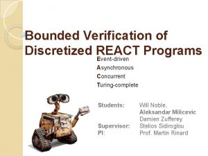 Bounded Verification of Discretized REACT Programs Eventdriven Asynchronous