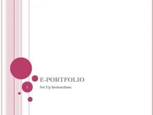 EPORTFOLIO 1 Set Up Instructions EPORTFOLIO STEP BY