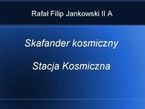 Rafa Filip Jankowski II A Skafander kosmiczny Stacja