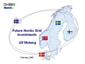 Future Nordic Grid Investments Ulf Moberg February 2007